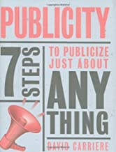 Publicity: 7 Steps to Publicize Just About Anything