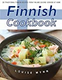 Finnish Cookbook: 30 Traditional Finnish Recipes from Finland Cuisine Cooking at Home