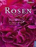 Rosen: Die besten Sorten europäischer Züchter. Über 650 Rosen im Porträt