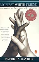 My First White Friend: Confessions on Race, Love and Forgiveness
