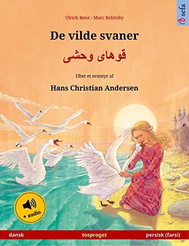 De vilde svaner – قوهای وحشی (dansk – persisk): Tosproget børnebog efter et eventyr af Hans Christian Andersen, med lydbog (Sefa billedbøger på to sprog) (Danish Edition)