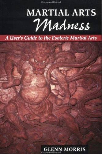 Martial Arts Madness: A User's Guide to the Esoteric Martial