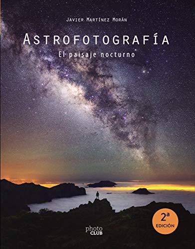 Astrofotografía. El paisaje nocturno (PHOTOCLUB)