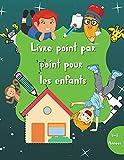 Livre point par point pour les enfants: Cahier d'exercices à points de 60 pages | Livre d'activités pour garçons et filles | 4-8 ans | Un livre à ... de robots, de princesses et plus encore