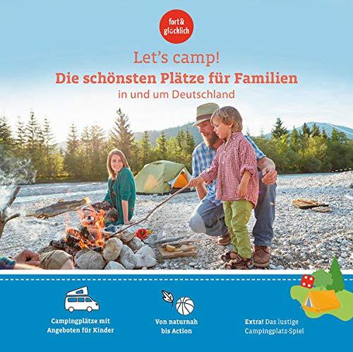 Let's Camp! Die schönsten Plätze für Familien in und um Deutschland
