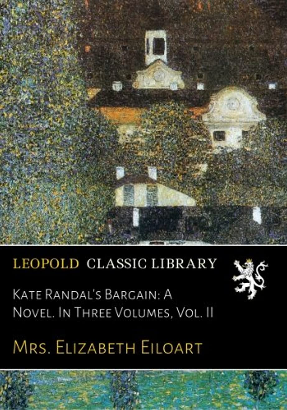 密度クリスマスピッチャーKate Randal's Bargain: A Novel. In Three Volumes, Vol. II