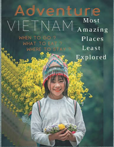 VIETNAM Most Amazing Places Least Explored: When to go ? What to eat? Where to stay?