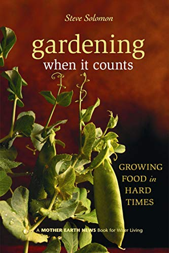 Gardening When It Counts: Growing Food in Hard Times (Mother Earth News Wiser Living Series  5)