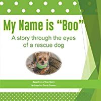 """My Name is """"Boo"""": A story through the eyes of a rescue dog"""
