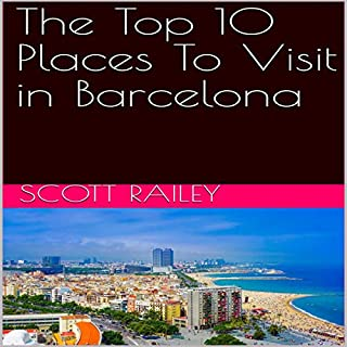The Top 10 Places to Visit in Barcelona cover art