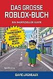 Das große Roblox-Buch - Ein inoffizieller Guide: Entwickle eigene Games – von den Basics über...