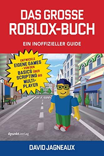 Das große Roblox-Buch - Ein inoffizieller Guide: Entwickle eigene Games – von den Basics über Scripting bis Multiplayer