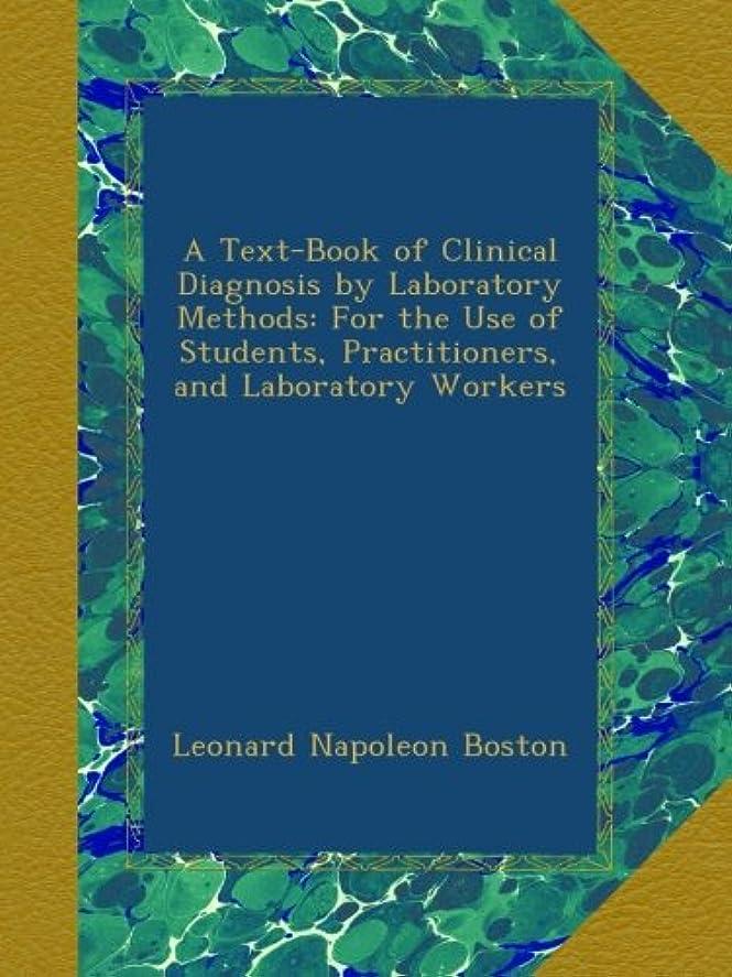 分類するほとんどない浮くA Text-Book of Clinical Diagnosis by Laboratory Methods: For the Use of Students, Practitioners, and Laboratory Workers