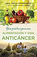 Guía práctica para una alimentación y vida anticáncer / I Have Cancer, Now What