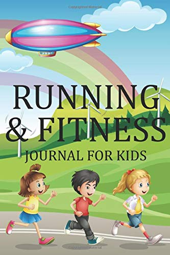 Running & Fitness Journal For Kids: Running Log For Kids, Training Journal For Run, Notebook Tracker for Distance, Meals, Mood, Hydration, and Weather