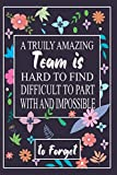 A Truly Amazing Team is Hard to Find - difficult to part with and Impossible to Forget: Employee Appreciation Gifts for Remote Workers - Coworkers - ... Journal - Notebook (Gifts for Employees)