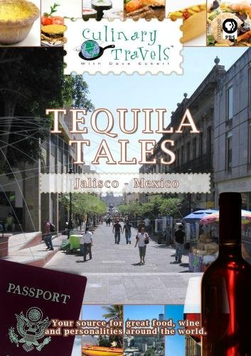 Culinary Travels Tequila Tales Jalisco, Mexico [DVD] [2012] [NTSC] by Dave Eckert