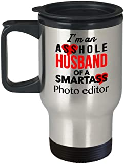 I'm an Asshole Husband of a Smartass Photo Editor Funny Travel Coffee Mug, Valentine's Day Birthday Day Christmas Gift idea For Husband From Wife