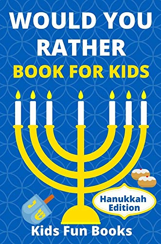Would You Rather Book For Kids: Hanukkah Edition   Illustrated - 60+ Interactive Silly Scenarios, Crazy Choices & Hilarious Situations To Enjoy With Kids (Hanukkah Books)
