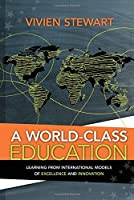 A World-Class Education: Learning from International Models of Excellence and Innovation by Vivien Stewart(2012-02-13)