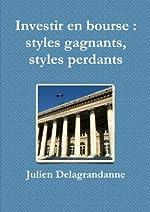Investir en bourse - Styles gagnants, styles perdants de Julien Delagrandanne