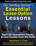 The TurnKey Investor's Essential Lease-Option Lessons: Real-Life Investment Stories & Case Studies from the Field! (The TurnKey Investor Series Book 2)