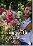 Living With Flowers : Blooms & Bouquets For the Home