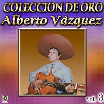 Alberto Vazquez Coleccion De Oro, Vol. 3 - Los Barandales Del Puente
