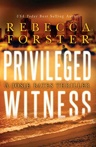 Book: PRIVILEGED WITNESS - A Josie Bates Thriller (The Witness Series Book 3) by Rebecca Forster