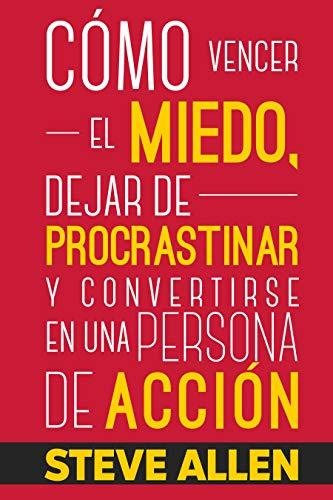 Superación Personal: Cómo vencer el miedo, dejar de procrastinar y convertirse en una persona de acción: Método práctico para conseguir autodisciplina ... hábito (Éxito y productividad sin límites)