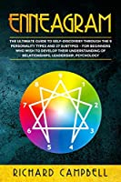 Enneagram: The Ultimate Guide to Self Discovery through the 9 Personality Types and 27 Subtypes - For Beginners Who Wish to Develop their Understanding of Relationships, Leadership, Psychology