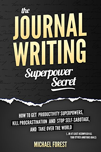 The Journal Writing Superpower Secret: Get Productivity Superpowers, Kill Procrastination and Stop Self-Sabotage, and Then Take Over the World (English Edition)