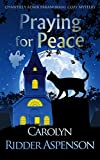 Praying for Peace: A Chantilly Adair Paranormal Cozy Mystery (The Chantilly Adair Paranormal Cozy Mystery Series Book 3)