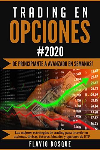 Trading en Opciones #2020: ¡De principiantes a avanzados en semanas! Las mejores estrategias de trading para invertir en acciones, divisas, futures, binarios y opciones de ETF