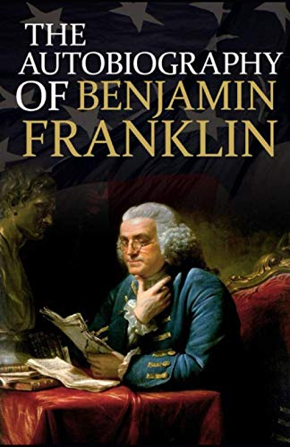 Autobiography of Benjamin Franklin: Benjamin Franklin ( History,Americas) [Annotated]