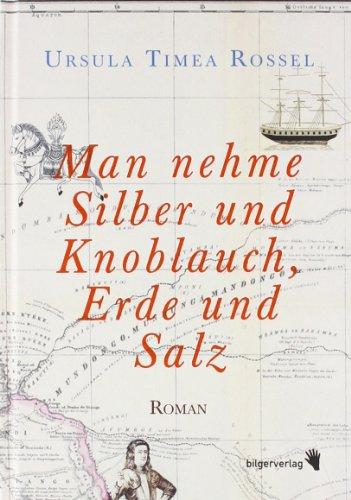 Man nehme Silber und Knoblauch, Erde und Salz: Roman