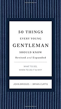 50 Things Every Young Gentleman Should Know Revised and Expanded  What to Do When to Do It and Why  The GentleManners Series