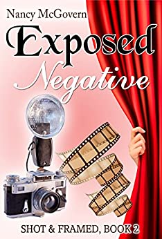 Exposed Negative: A Small Town Cozy Mystery (Shot & Framed Book 2) by [Nancy McGovern]