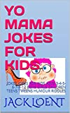 YO MAMA JOKES FOR KIDS: JOKES JOKES FOR KIDS AGES 3-4-5-6-7-8-12 BOYS GIRLS CHILDREN TEENS TWEENS HUMOUR RIDDLES