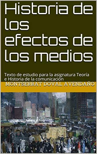 Historia de los efectos de los medios : Texto de estudio para la asignatura Teoría e Historia de la comunicación