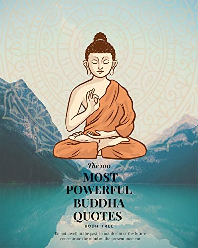 The 100 most powerful buddha quotes: Do not dwell in the past, do not dream of the future, concentrate the mind on the present moment.