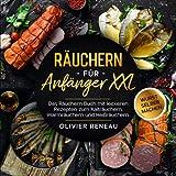 Räuchern für Anfänger XXL: Das Räuchern Buch mit leckeren Rezepten zum Kalträuchern, Warmräuchern und Heißräuchern. Bonus: Wurst selber machen