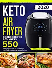 Keto Air Fryer Cookbook For Beginners: 550 Air Frying Recipes To Lose Weight Quick and Easy on the Ketogenic Diet (Keto Air Fryer Recipes)