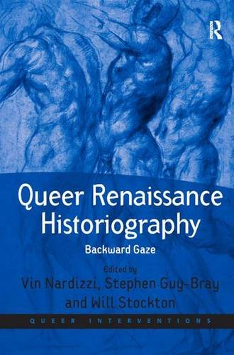 Queer Renaissance Historiography: Backward Gaze (Queer Interventions)
