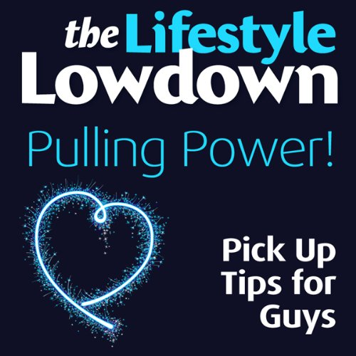 The Lifestyle Lowdown     Pulling Power! Pick Up Tips for Guys              By:                                                                                                                                 Sophie Regan,                                                                                        Alison Norrington                               Narrated by:                                                                                                                                 Caroline Lennon                      Length: 1 hr     7 ratings     Overall 2.7