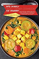 Keto-Friendly Slow Cooker Cookbook for Beginners: Quick and Easy, Healthy Keto Slow Cooker Recipes, From Breakfast to Dinner and Snacks, Lose Weight While Eating Tasty Dishes
