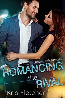 Romancing the Rival (Calypso Falls Book 2) by [Kris Fletcher]