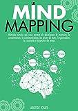 Mind Mapping: développez votre mémoire, organisez vos idées, prise de notes, faites du brainstorming, la gestion de projet et devenez (plus) productif avec vos cartes mentales (French Edition)