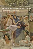 Brides, Mourners, Bacchae: Women's Rituals in Roman Literature