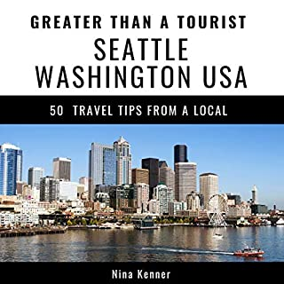 Greater Than a Tourist - Seattle Washington USA: 50 Travel Tips from a Local audiobook cover art